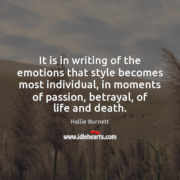 It is in writing of the emotions that style becomes most individual, Image