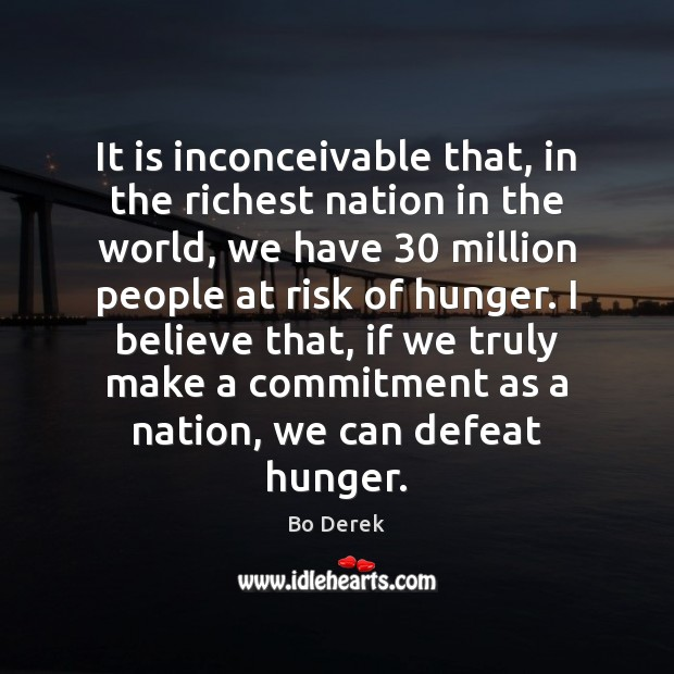 It is inconceivable that, in the richest nation in the world, we Image