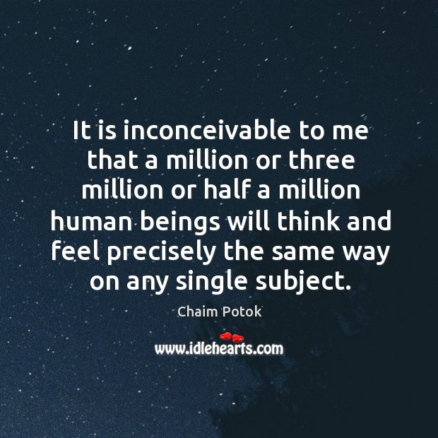 It is inconceivable to me that a million or three million Chaim Potok Picture Quote