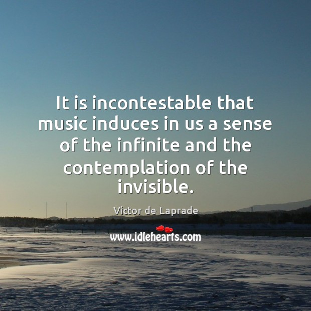 It is incontestable that music induces in us a sense of the Image