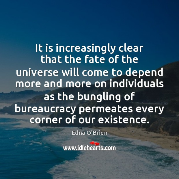 It is increasingly clear that the fate of the universe will come Edna O'Brien Picture Quote