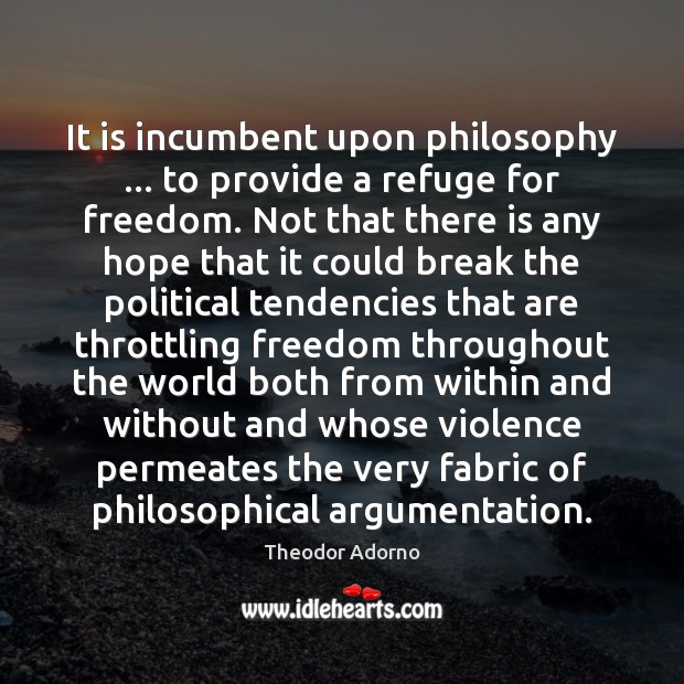Image, It is incumbent upon philosophy … to provide a refuge for freedom. Not