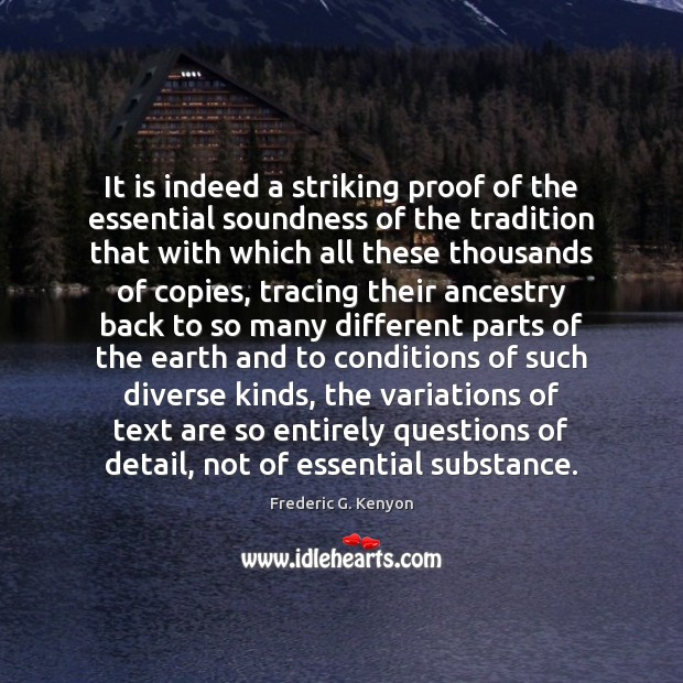 It is indeed a striking proof of the essential soundness of the Frederic G. Kenyon Picture Quote