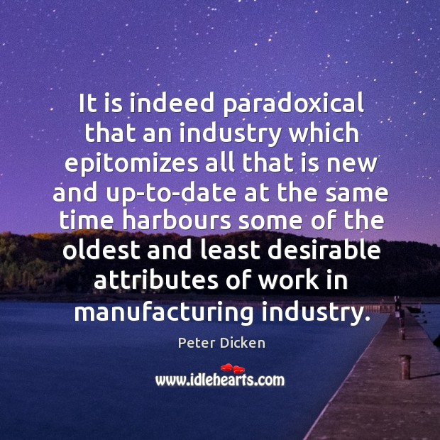 It is indeed paradoxical that an industry which epitomizes all that is Image