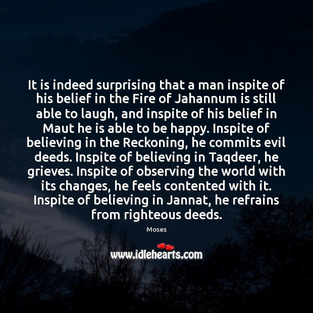 It is indeed surprising that a man inspite of his belief in Image