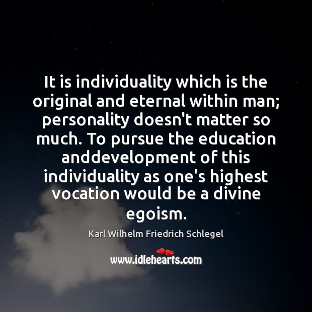 Karl Wilhelm Friedrich Schlegel Picture Quote image saying: It is individuality which is the original and eternal within man; personality