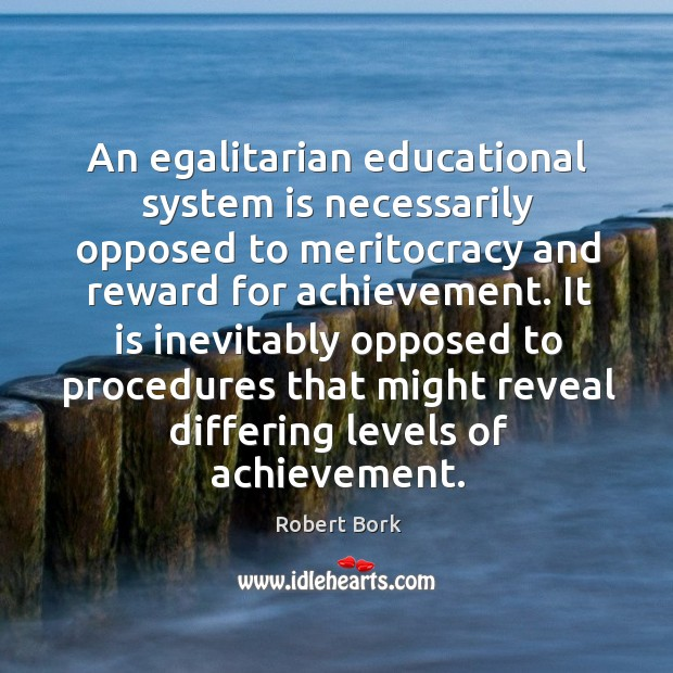 It is inevitably opposed to procedures that might reveal differing levels of achievement. Image