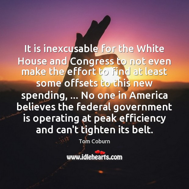It is inexcusable for the White House and Congress to not even Tom Coburn Picture Quote