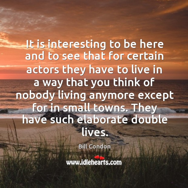 It is interesting to be here and to see that for certain actors they have to Image