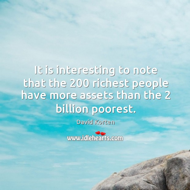 It is interesting to note that the 200 richest people have more assets than the 2 billion poorest. Image