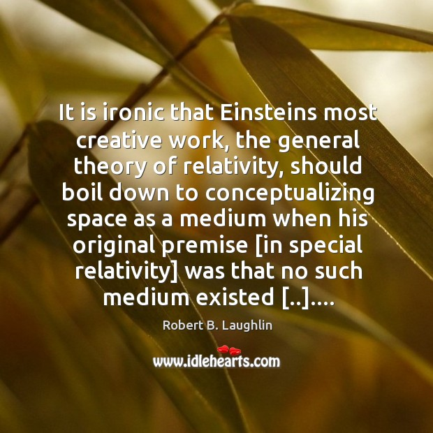 Image, It is ironic that Einsteins most creative work, the general theory of
