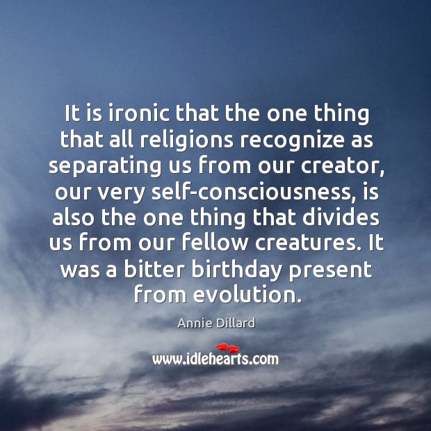 It is ironic that the one thing that all religions recognize as separating us from our creator Image