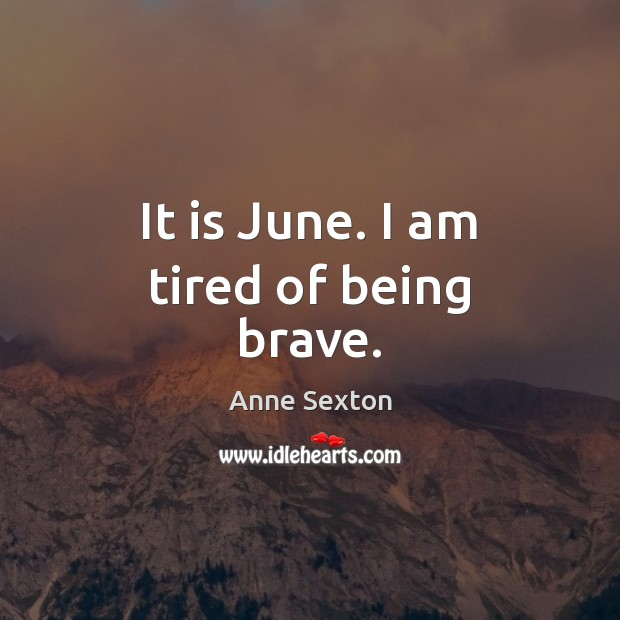 Image, It is June. I am tired of being brave.