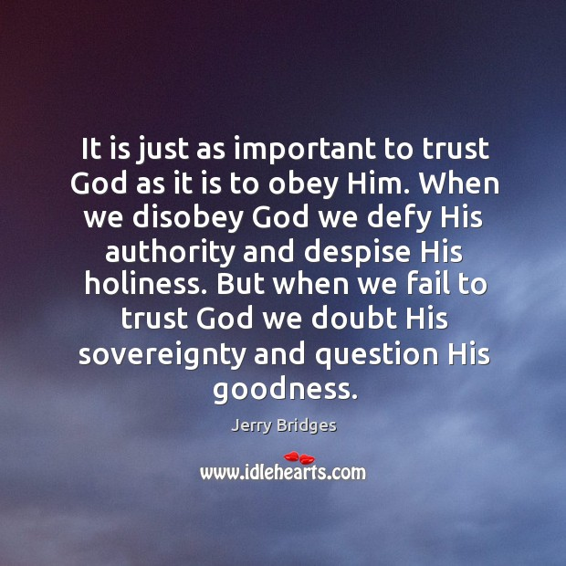 It is just as important to trust God as it is to Jerry Bridges Picture Quote