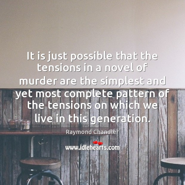 It is just possible that the tensions in a novel of murder Raymond Chandler Picture Quote
