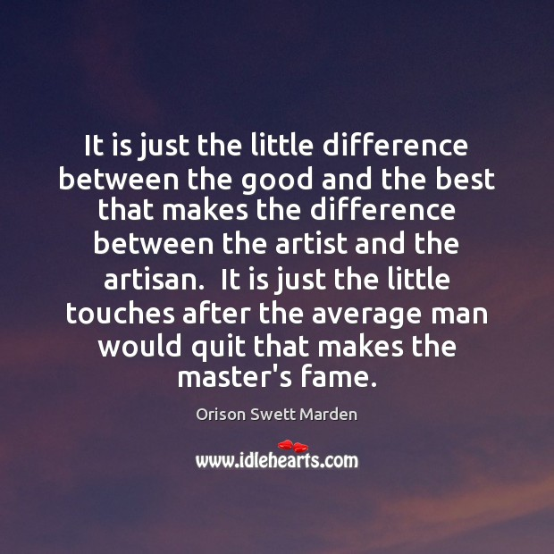 It is just the little difference between the good and the best Orison Swett Marden Picture Quote