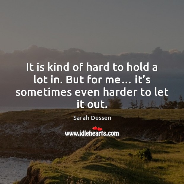 It is kind of hard to hold a lot in. But for Image