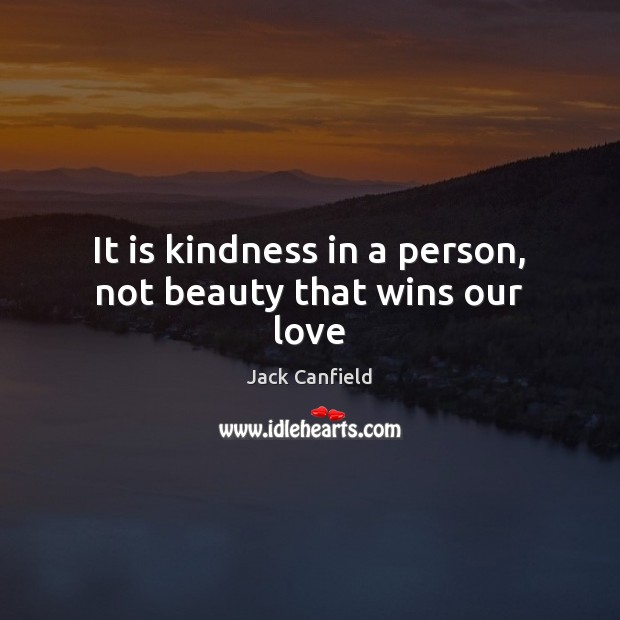 Image, It is kindness in a person, not beauty that wins our love