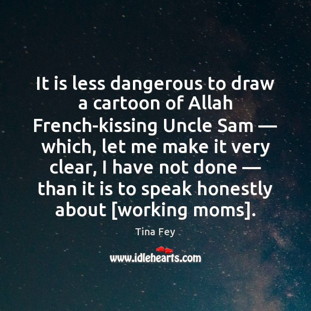 It is less dangerous to draw a cartoon of Allah French-kissing Uncle Kissing Quotes Image