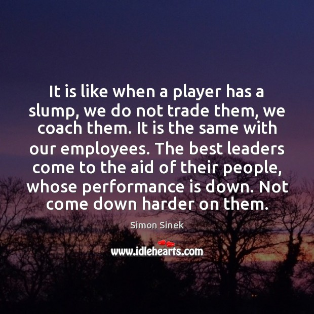 It is like when a player has a slump, we do not Simon Sinek Picture Quote