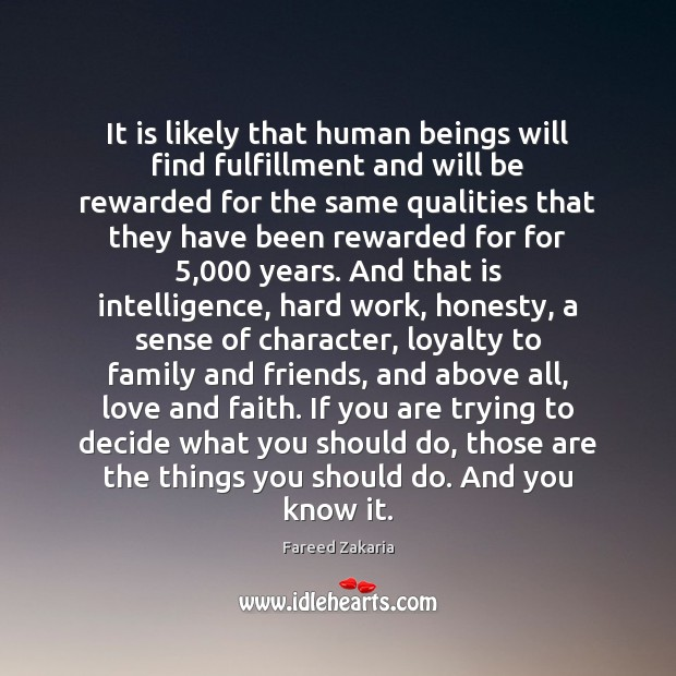It is likely that human beings will find fulfillment and will be Fareed Zakaria Picture Quote