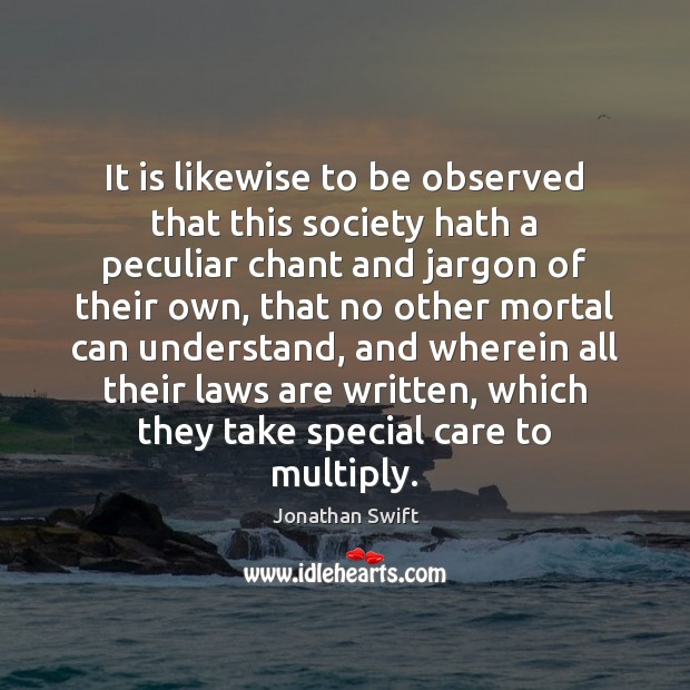 It is likewise to be observed that this society hath a peculiar Jonathan Swift Picture Quote