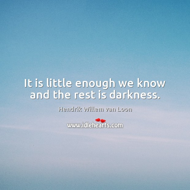 Image, It is little enough we know and the rest is darkness.