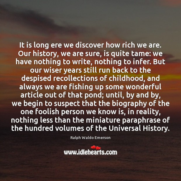 It is long ere we discover how rich we are. Our history, Image