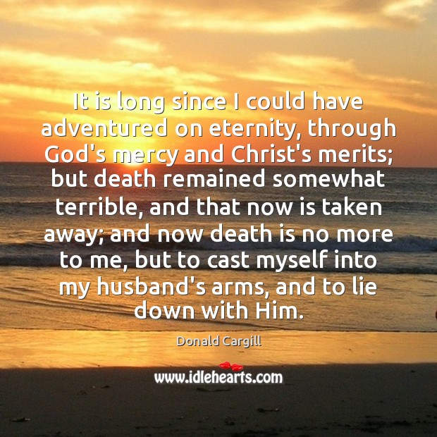 It is long since I could have adventured on eternity, through God's Death Quotes Image
