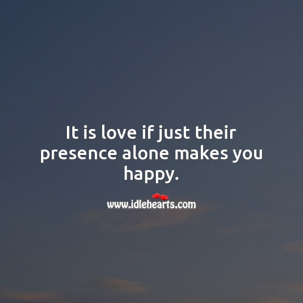 It is love if just their presence alone makes you happy. Alone Quotes Image