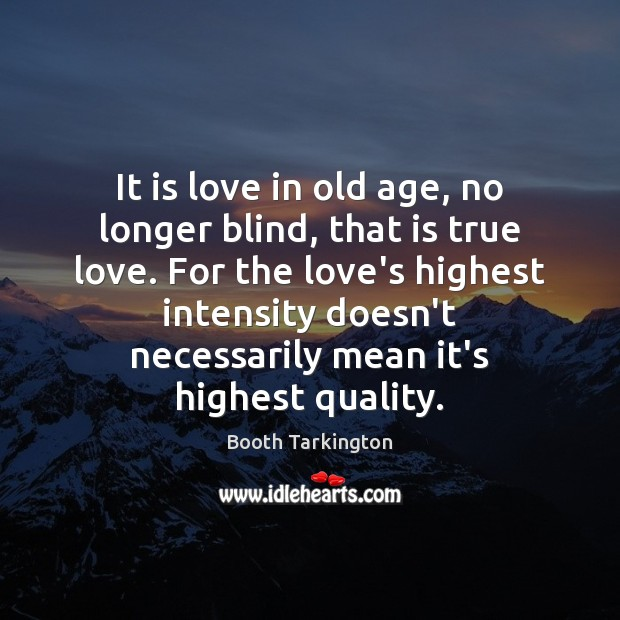 Image, It is love in old age, no longer blind, that is true