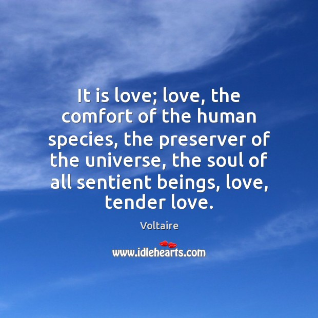 Image, It is love; love, the comfort of the human species, the preserver