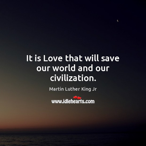 Image, It is Love that will save our world and our civilization.