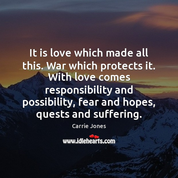Image, It is love which made all this. War which protects it. With