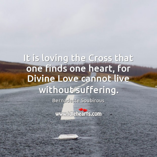 Image, It is loving the Cross that one finds one heart, for Divine