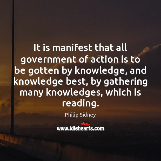 It is manifest that all government of action is to be gotten Philip Sidney Picture Quote
