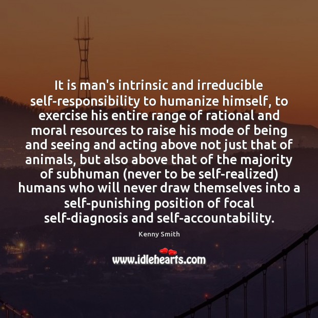 Image, It is man's intrinsic and irreducible self-responsibility to humanize himself, to exercise