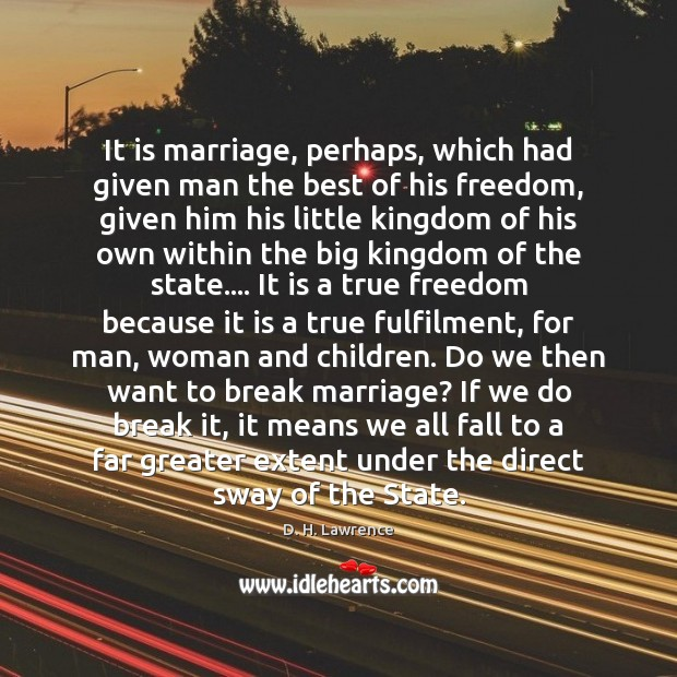 It is marriage, perhaps, which had given man the best of his Image