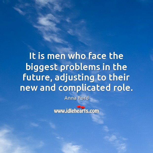 It is men who face the biggest problems in the future, adjusting Image