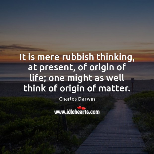 It is mere rubbish thinking, at present, of origin of life; one Image