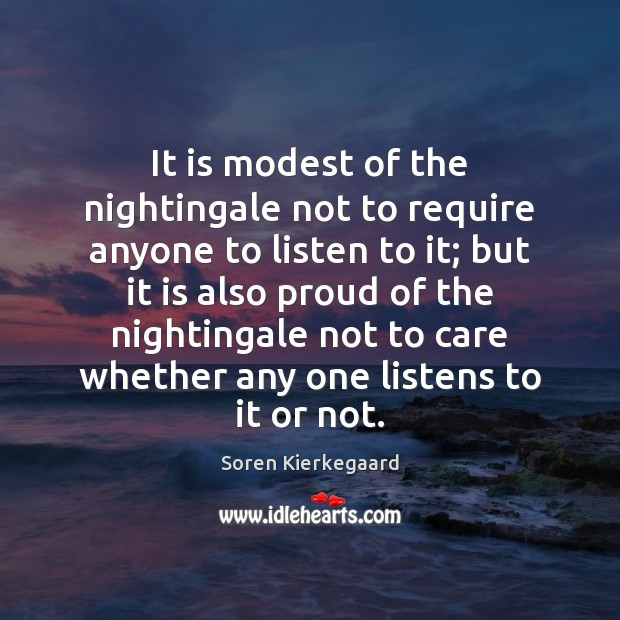 It is modest of the nightingale not to require anyone to listen Image