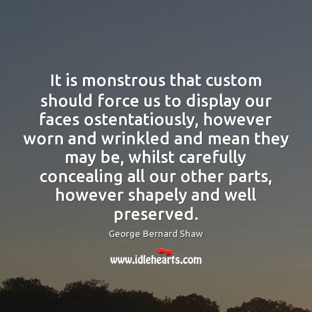 It is monstrous that custom should force us to display our faces Image