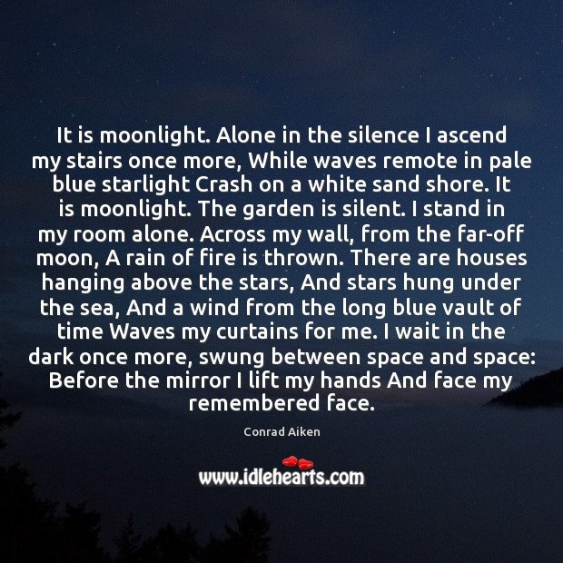 It is moonlight. Alone in the silence I ascend my stairs once Conrad Aiken Picture Quote