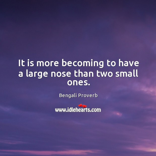 It is more becoming to have a large nose than two small ones. Bengali Proverbs Image