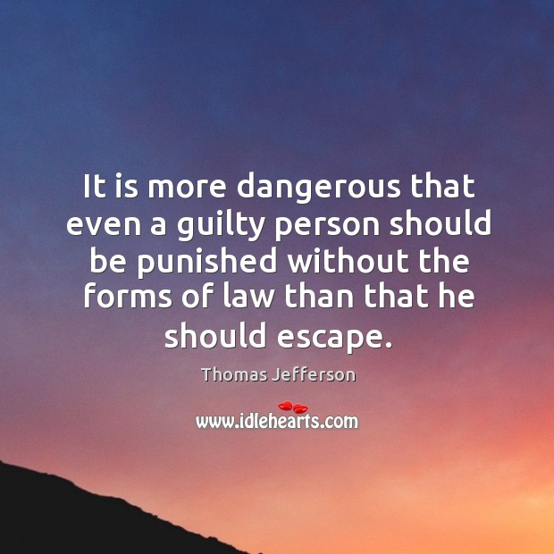 It is more dangerous that even a guilty person should be punished without the forms of. Image