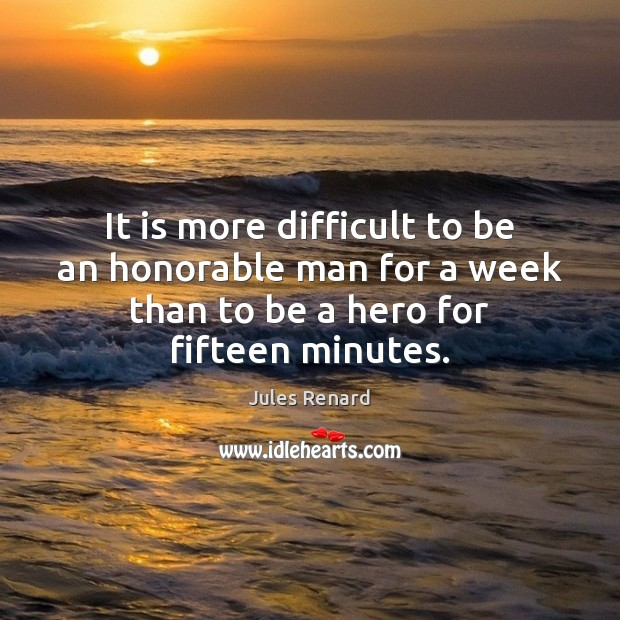 It is more difficult to be an honorable man for a week Jules Renard Picture Quote