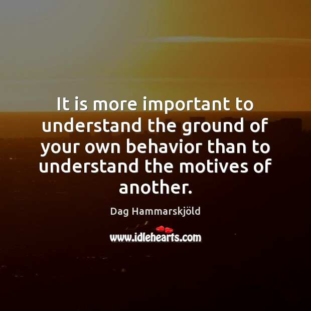 Image, It is more important to understand the ground of your own behavior