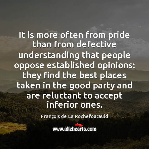 Image, It is more often from pride than from defective understanding that people