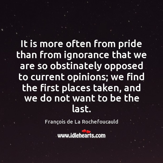 Image, It is more often from pride than from ignorance that we are