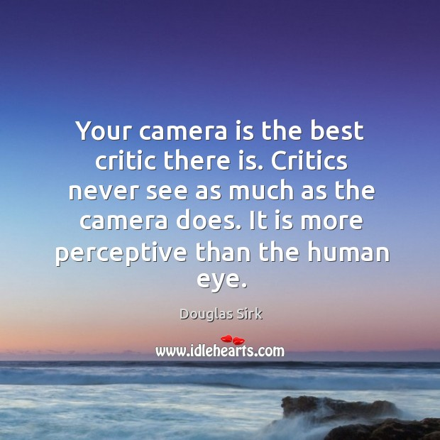It is more perceptive than the human eye. Douglas Sirk Picture Quote
